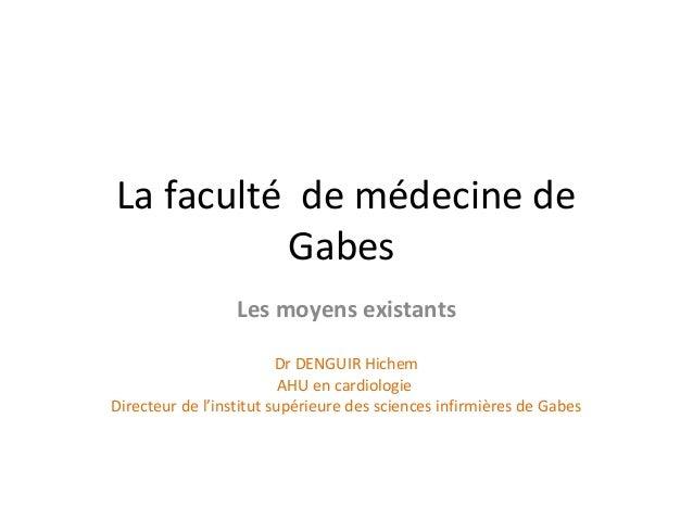 La faculté de médecine de Gabes Les moyens existants Dr DENGUIR Hichem AHU en cardiologie Directeur de l'institut supérieu...