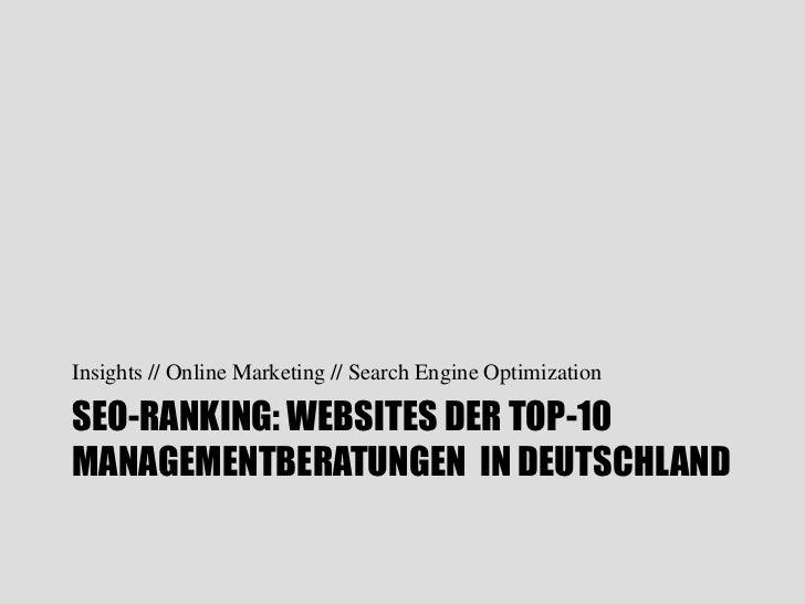 Insights // Online Marketing // Search Engine OptimizationSEO-RANKING: WEBSITES DER TOP-10MANAGEMENTBERATUNGEN IN DEUTSCHL...