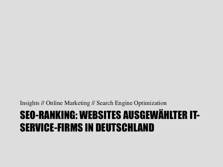 Insights // Online Marketing // Search Engine OptimizationSEO-RANKING: WEBSITES AUSGEWÄHLTER IT-SERVICE-FIRMS IN DEUTSCHLAND