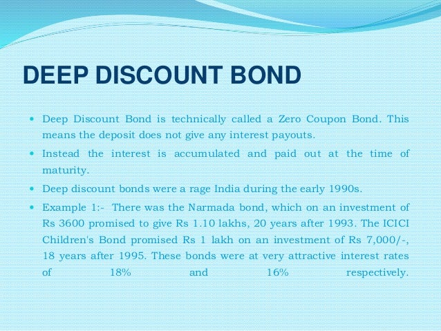 what are the company s considerations in issuing a coupon bond compared to a zero coupon bonds Zero coupon bonds, also known as discount bonds, are those which do not pay any interest to the bondholders they are offered at a large discount on the face value of the bond on maturity, the bondholder receives the face value of his investment.