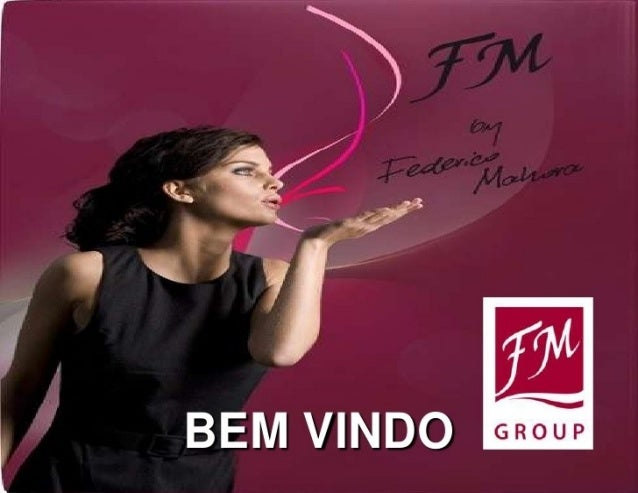 Plano de Apresentação 1. A FM Group 2. Os Produtos da FM Group 3. O Plano de Compensação 4. A FM Group GoldTeam 5. A Inscr...
