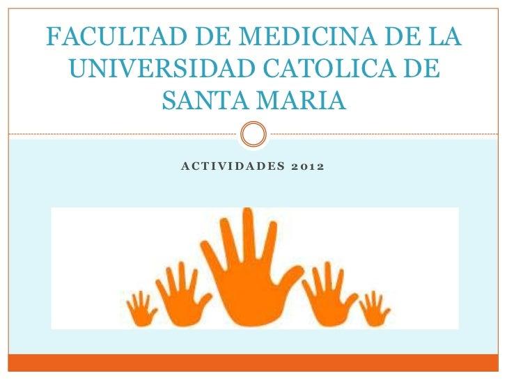 FACULTAD DE MEDICINA DE LA UNIVERSIDAD CATOLICA DE       SANTA MARIA        ACTIVIDADES 2012