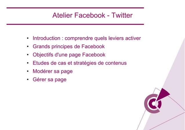 • Introduction : comprendre quels leviers activer • Grands principes de Facebook • Objectifs d'une page Facebook • Etudes ...