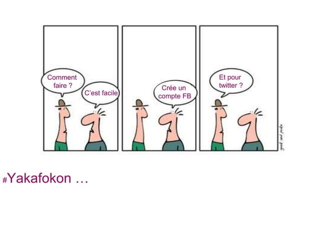 Comment faire ? C'est facile Crée un compte FB Et pour twitter ? #Yakafokon …