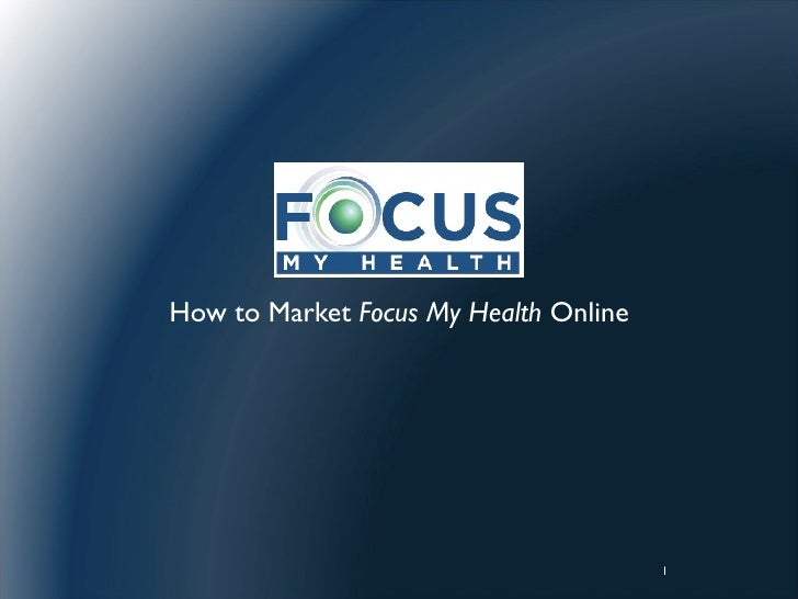 How to Market Focus My Health Online                                            1