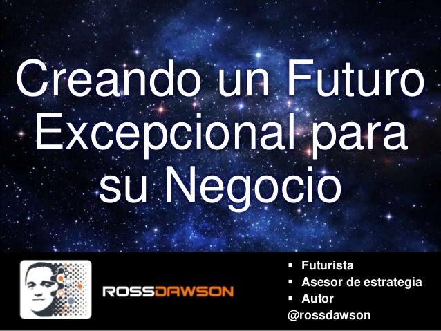  Futurista  Asesor de estrategia  Autor @rossdawson Creando un Futuro Excepcional para su Negocio