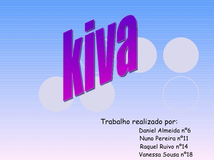 Trabalho realizado por: Daniel Almeida nº6 Nuno Pereira nº11 Raquel Ruivo nº14 Vanessa Sousa nº18 kiva