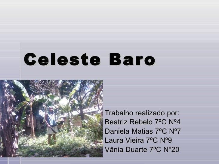Celeste Baro Trabalho realizado por: Beatriz Rebelo 7ºC Nº4 Daniela Matias 7ºC Nº7 Laura Vieira 7ºC Nº9 Vânia Duarte 7ºC N...