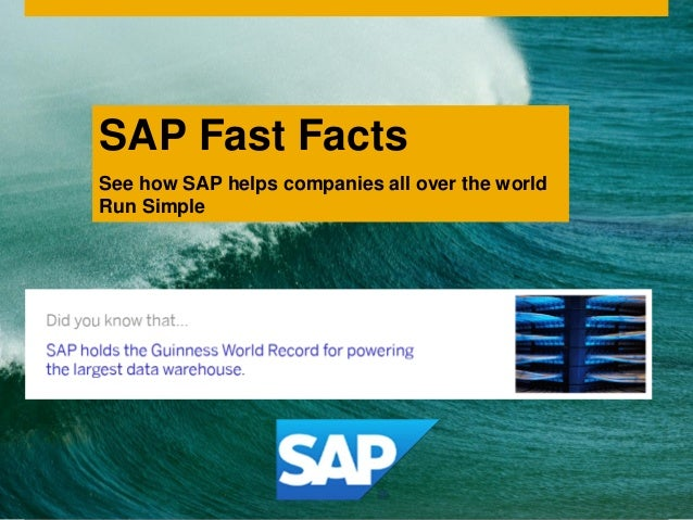 © 2014 SAP SE or an SAP affiliate company. All rights reserved. 1Internal SAP Fast Facts See how SAP helps companies all o...