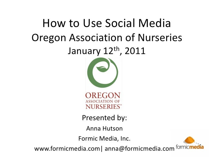 How to Use Social Media Oregon Association of Nurseries          January 12th, 2011                  Presented by:        ...
