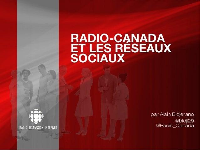 RADIO-CANADAET LES RÉSEAUXSOCIAUX           par Alain Bidjerano                      @bidji29             @Radio_Canada