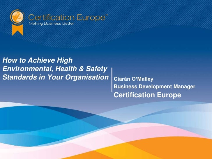 How to Achieve HighEnvironmental, Health & SafetyStandards in Your Organisation   Ciarán O'Malley                         ...