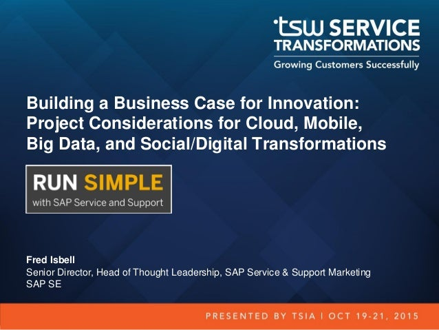 Building a Business Case for Innovation: Project Considerations for Cloud, Mobile, Big Data, and Social/Digital Transforma...