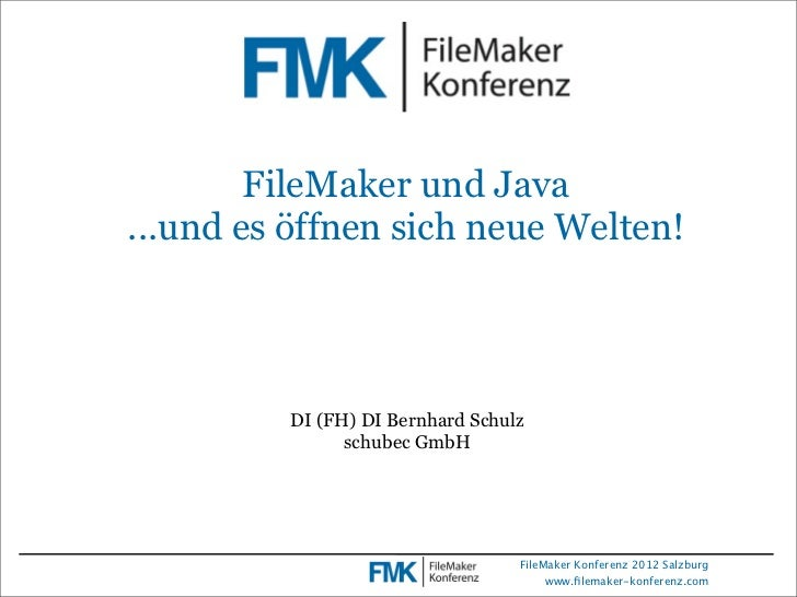 FileMaker und Java...und es öffnen sich neue Welten!         DI (FH) DI Bernhard Schulz               schubec GmbH        ...