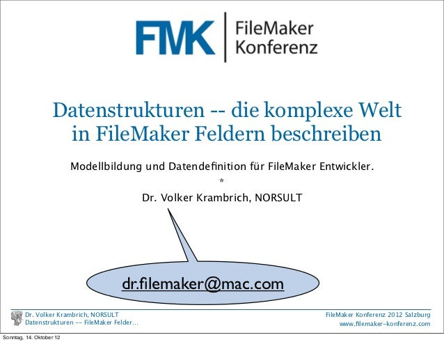 FileMaker Konferenz2010                   Datenstrukturen -- die komplexe Welt                    in FileMaker Feldern bes...
