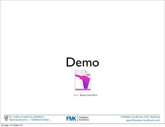 Demo        Dr. Volker Krambrich, NORSULT                 FileMaker Konferenz 2012 Salzburg        Datenstrukturen -- File...