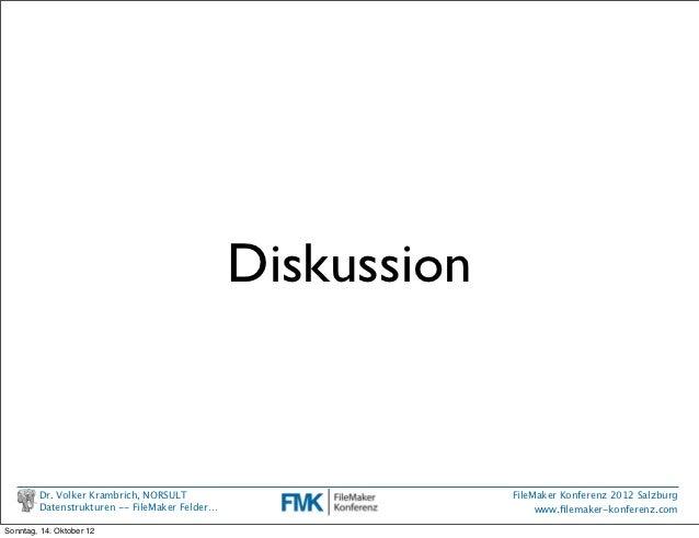 Diskussion        Dr. Volker Krambrich, NORSULT                       FileMaker Konferenz 2012 Salzburg        Datenstrukt...