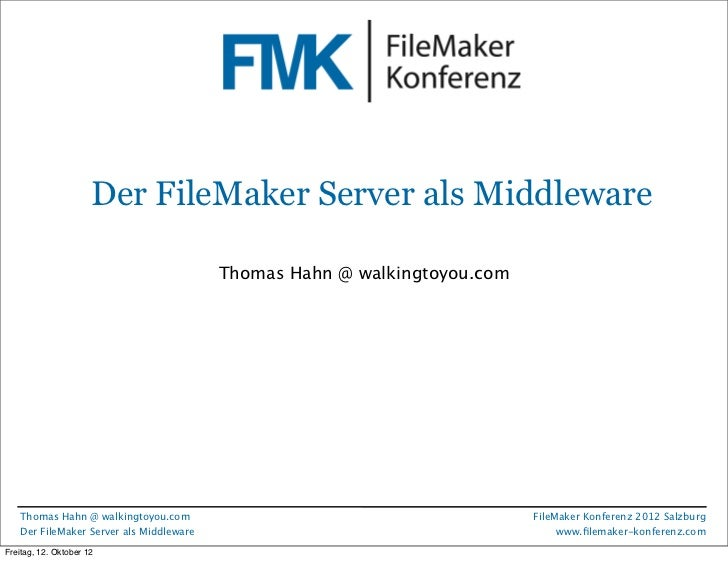FileMaker Konferenz2010                      Der FileMaker Server als Middleware                                         T...