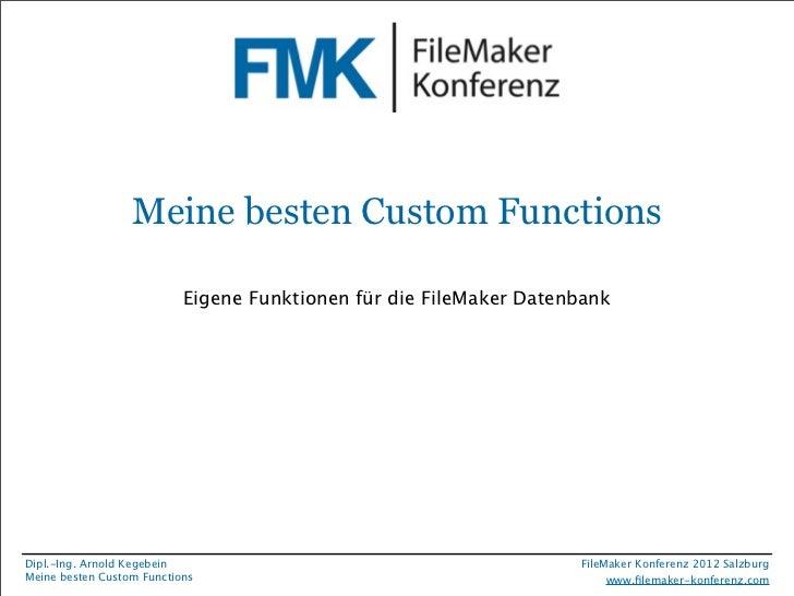 Meine besten Custom Functions                           Eigene Funktionen für die FileMaker DatenbankDipl.-Ing. Arnold Keg...
