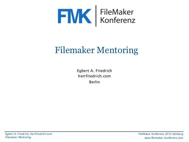 Filemaker Mentoring Egbert A. Friedrich herrfriedrich.com Berlin  Egbert A. Friedrich, herrfriedrich.com Filemaker Mentori...