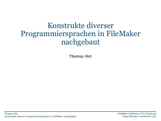 Konstrukte diverser Programmiersprachen in FileMaker nachgebaut Thomas Hirt  Thomas Hirt Konstrukte diverser Programmiersp...