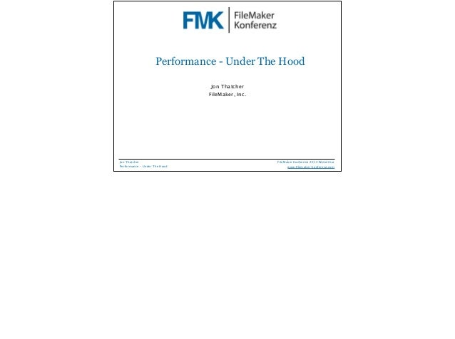 Performance - Under The Hood  Jon Thatcher  FileMaker, Inc.  FileMaker Konferenz 2014 Winterthur  !  www.filemaker-konfere...