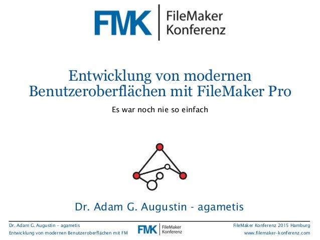 Dr. Adam G. Augustin - agametis Entwicklung von modernen Benutzeroberflächen mit FM FileMaker Konferenz 2015 Hamburg www.f...