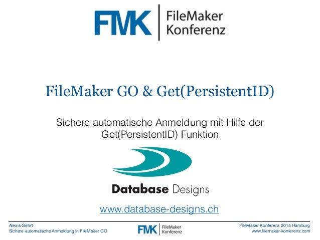 Alexis Gehrt Sichere automatische Anmeldung in FileMaker GO FileMaker Konferenz 2015 Hamburg www.filemaker-konferenz.com F...