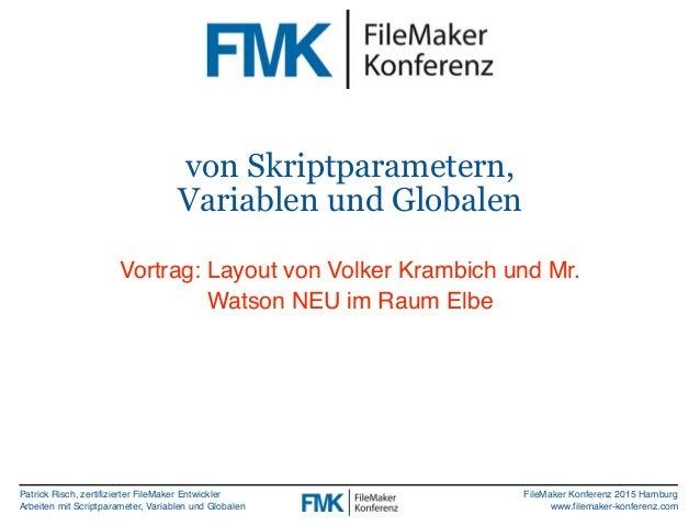 Patrick Risch, zertifizierter FileMaker Entwickler Arbeiten mit Scriptparameter, Variablen und Globalen FileMaker Konferen...