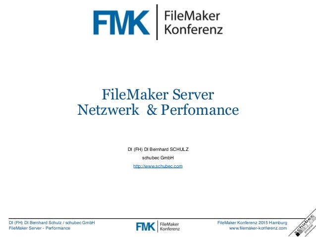 DI (FH) DI Bernhard Schulz / schubec GmbH FileMaker Server - Performance FileMaker Konferenz 2015 Hamburg www.filemaker-ko...