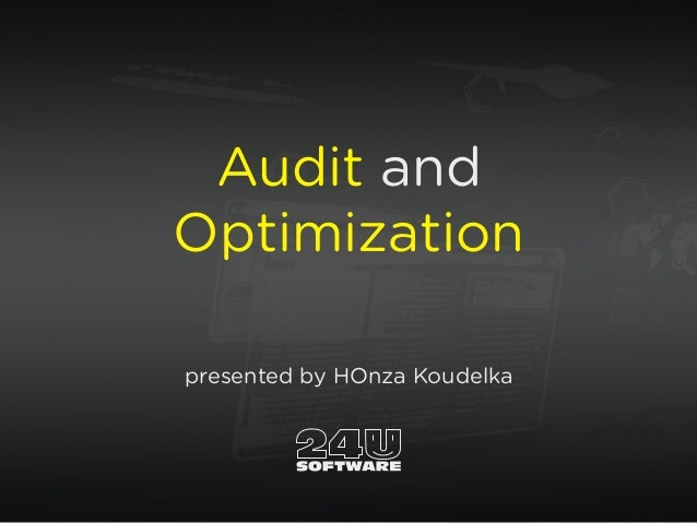 Audit and Optimization presented by HOnza Koudelka