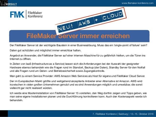 7. FileMaker Konferenz | Salzburg | 13.-15. Oktober 2016 www.filemaker-konferenz.com Der FileMaker Server ist der wichtigs...
