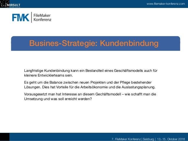 7. FileMaker Konferenz   Salzburg   13.-15. Oktober 2016 www.filemaker-konferenz.com Langfristige Kundenbindung kann ein B...