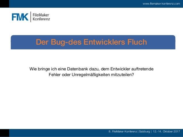 8. FileMaker Konferenz | Salzburg | 12.-14. Oktober 2017 www.filemaker-konferenz.com Wie bringe ich eine Datenbank dazu, d...