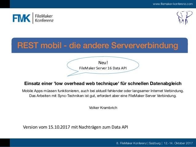 8. FileMaker Konferenz | Salzburg | 12.-14. Oktober 2017 www.filemaker-konferenz.com Einsatz einer 'low overhead web techn...