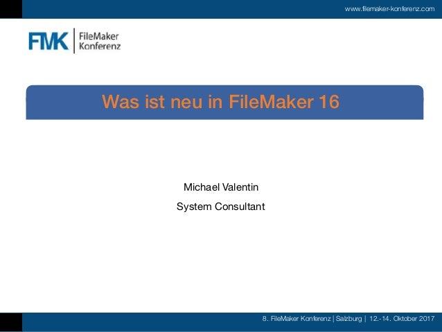 8. FileMaker Konferenz | Salzburg | 12.-14. Oktober 2017 www.filemaker-konferenz.com Michael Valentin  System Consultant W...