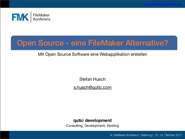 8. FileMaker Konferenz | Salzburg | 12.-14. Oktober 2017 www.filemaker-konferenz.com Mit Open Source Software eine Webappli...