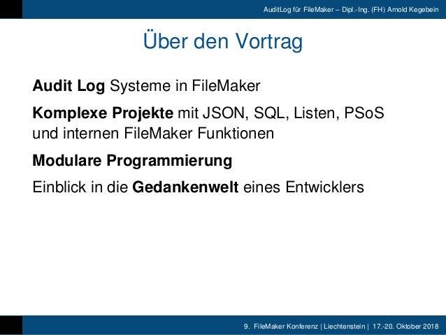 9. FileMaker Konferenz | Liechtenstein | 17.-20. Oktober 2018 AuditLog für FileMaker – Dipl.-Ing. (FH) Arnold Kegebein Übe...