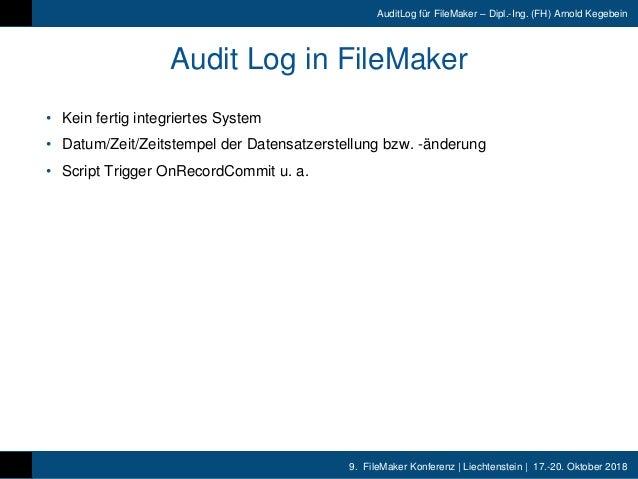 9. FileMaker Konferenz | Liechtenstein | 17.-20. Oktober 2018 AuditLog für FileMaker – Dipl.-Ing. (FH) Arnold Kegebein Aud...