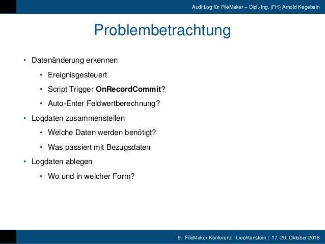 9. FileMaker Konferenz | Liechtenstein | 17.-20. Oktober 2018 AuditLog für FileMaker – Dipl.-Ing. (FH) Arnold Kegebein Pro...