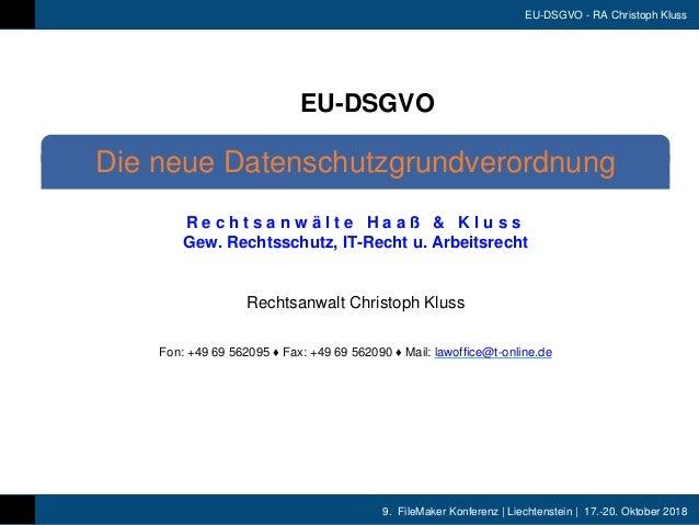 9. FileMaker Konferenz | Liechtenstein | 17.-20. Oktober 2018 EU-DSGVO - RA Christoph Kluss R e c h t s a n w ä l t e H a ...