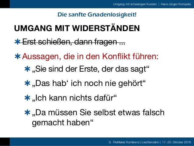 9. FileMaker Konferenz   Liechtenstein   17.-20. Oktober 2018 Umgang mit schwierigen Kunden   Hans-Jürgen Kompalla Die san...