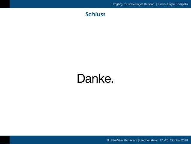 9. FileMaker Konferenz   Liechtenstein   17.-20. Oktober 2018 Umgang mit schwierigen Kunden   Hans-Jürgen Kompalla Schluss...