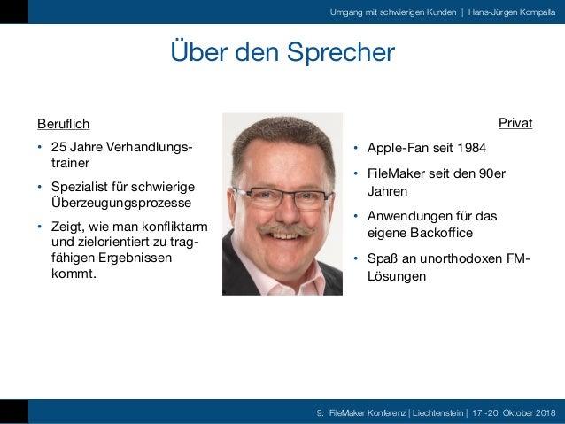 9. FileMaker Konferenz   Liechtenstein   17.-20. Oktober 2018 Umgang mit schwierigen Kunden   Hans-Jürgen Kompalla Über de...