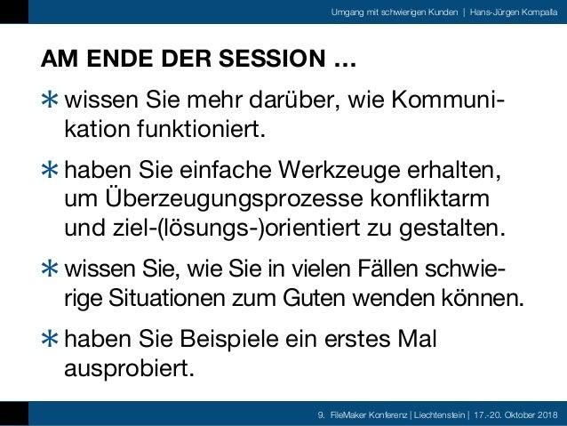 9. FileMaker Konferenz   Liechtenstein   17.-20. Oktober 2018 Umgang mit schwierigen Kunden   Hans-Jürgen Kompalla AM ENDE...