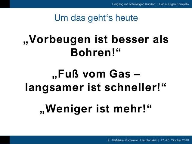 9. FileMaker Konferenz   Liechtenstein   17.-20. Oktober 2018 Umgang mit schwierigen Kunden   Hans-Jürgen Kompalla Um das ...