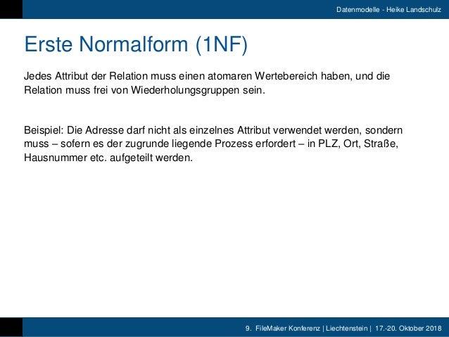 9. FileMaker Konferenz   Liechtenstein   17.-20. Oktober 2018 Datenmodelle - Heike Landschulz Erste Normalform (1NF) Jedes...