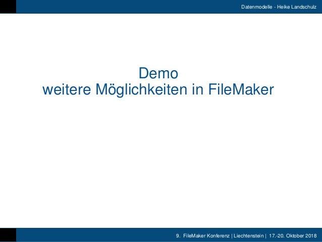 9. FileMaker Konferenz   Liechtenstein   17.-20. Oktober 2018 Datenmodelle - Heike Landschulz Demo weitere Möglichkeiten i...