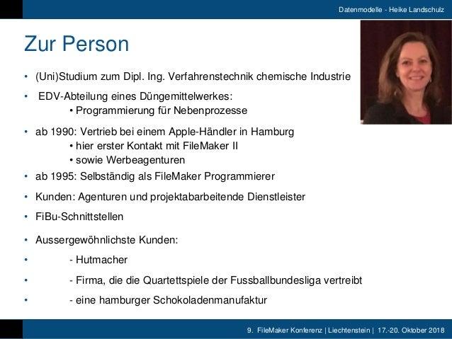 9. FileMaker Konferenz   Liechtenstein   17.-20. Oktober 2018 Datenmodelle - Heike Landschulz Zur Person • (Uni)Studium zu...