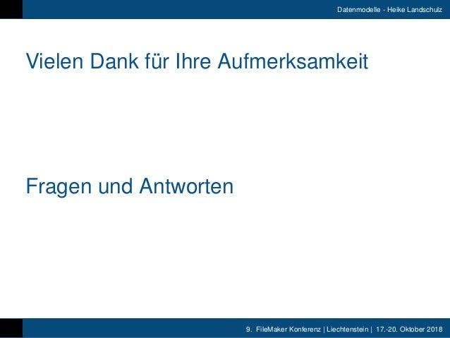 9. FileMaker Konferenz   Liechtenstein   17.-20. Oktober 2018 Datenmodelle - Heike Landschulz Fragen und Antworten Vielen ...